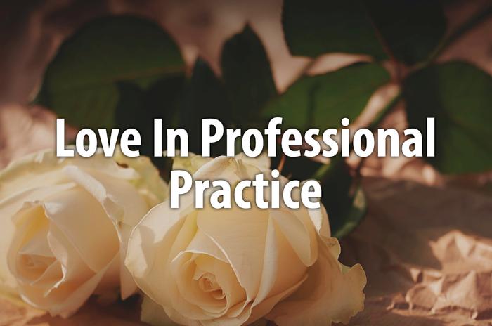 Love in Professional Practice